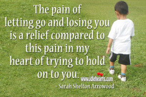 IdleHearts / Quotes / The Pain Of Letting You Go Is Less Less Than ...