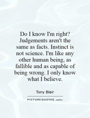 aren't the same as facts. Instinct is not science. I'm like any other ...