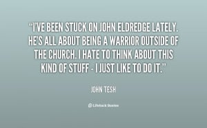 quote-John-Tesh-ive-been-stuck-on-john-eldredge-lately-33745.png