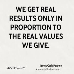 We get real results only in proportion to the real values we give.