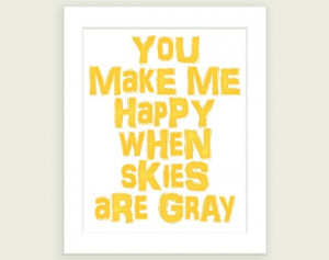 You Are My Sunshine Quote Art: You Make Me Happy When Skies Are Gray ...
