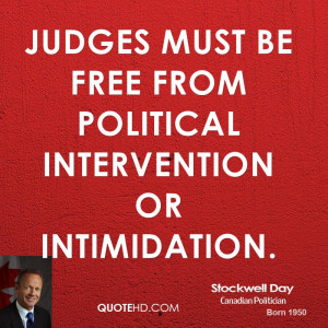 Judges must be free from political intervention or intimidation.