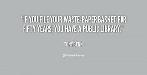 If you file your waste-paper basket for fifty years, you have a public ...