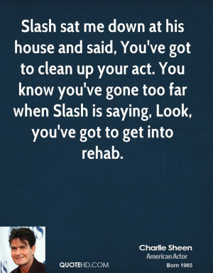 Slash sat me down at his house and said, You've got to clean up your ...