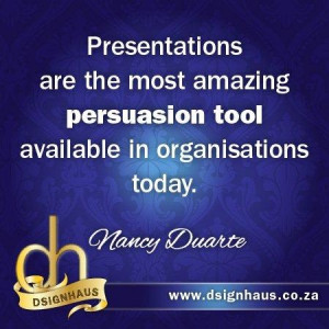 ... persuasion tool available in organisations today. - Nancy Duarte