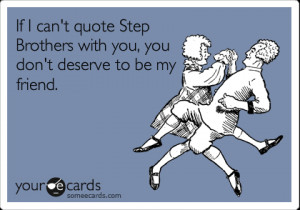 funny quotes on brother, if i cannot quote step brother