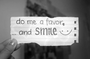 Do me a favor and smile.