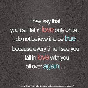 Falling In Love Quotes - They say you can fall in love once