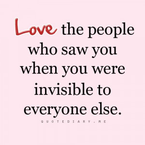 Love the people who have always been there for you.
