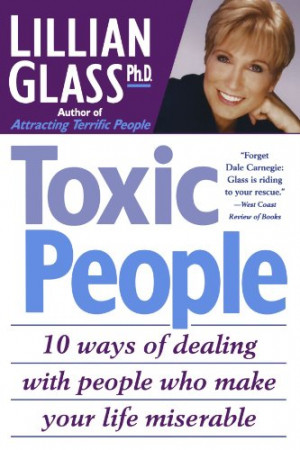 Toxic People: 10 Ways of Dealing with People Who Make Your Life ...