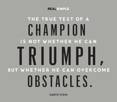 ... can triumph, but whether he can overcome obstacles.