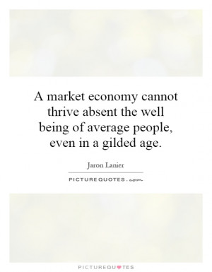 market economy cannot thrive absent the well being of average people ...