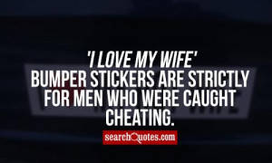 Love My Wife' bumper stickers are strictly for men who were caught ...