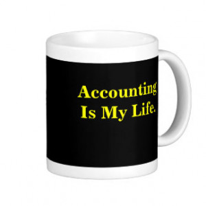 Accounting Is My Life - Famous Quote Mug