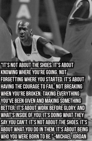 Michael Jordan Quote: It's Not About The Shoes. It's About Knowing ...