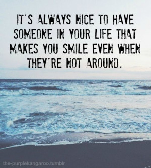 Someone Makes You Smile Quotes