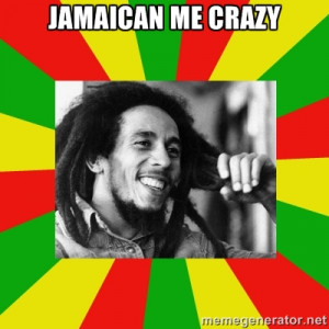 jamaican me crazy | Bob Marley Meme