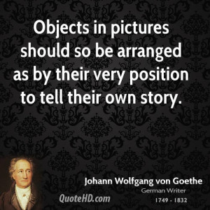 Objects in pictures should so be arranged as by their very position to ...