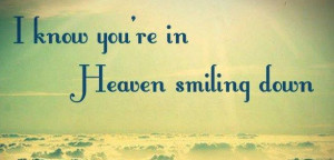 ... in Heaven smiling down... Grief. Mourning. Death. Loss. Rest in Peace