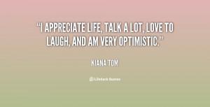 appreciate life, talk a lot, love to laugh, and am very optimistic ...