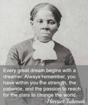 ... passion to reach for the stars to change the world. – Harriet Tubman