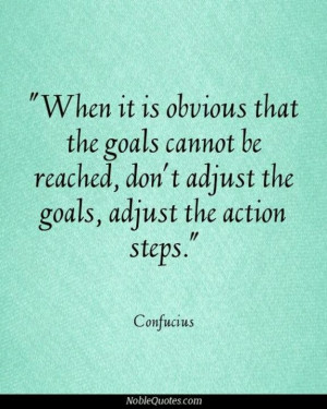 Adjust the action steps,not the goal ¦ www.achievegoalsinlife.com