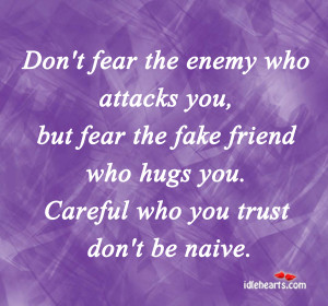 Don't fear the enemy who attacks you, but fear the fake friend who ...