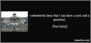 quote-i-vehemently-deny-that-i-was-born-a-cynic-and-a-pessimist-paul ...