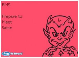Humor ecard: PMS Prepare to Meet Satan - Peg It Board