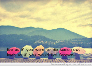 beautiful, cute, inspirational, life, liveas if, quote, quotes