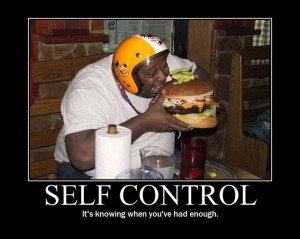 ... +control+quotes | Self Control - It's knowing when you've had enough