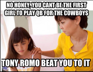 No Honey, You Can't Be The First Girl To Play QB For The Cowboys