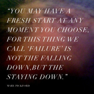 ... We Call 'Failures' Is Not The Falling Down, But The Staying Down