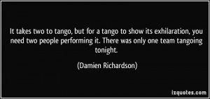 two to tango, but for a tango to show its exhilaration, you need two ...