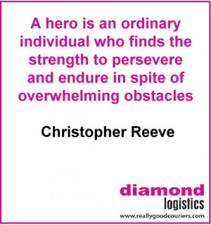 Quote of the week, from Christopher Reeve, someone who really went ...