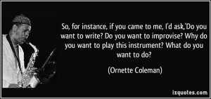 ask,'Do you want to write? Do you want to improvise? Why do you want ...