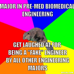 med biomedical engineering, get laughed at for being a