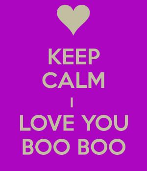 KEEP CALM I LOVE YOU BOO BOO