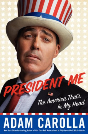 Blaze Books Review: 'President Me' by Adam Carolla Eight wild and ...