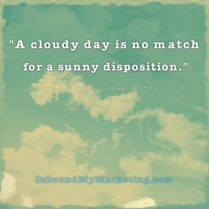 """cloudy day is no match for a sunny disposition."""" ~ William Arthur ..."""