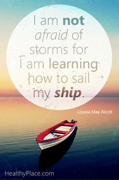 Positive quote: I am not afraid of storms for I am learning how to ...