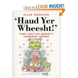 Scottish Sayings and Quotes http://www.amazon.co.uk/Haud-Yer-Wheesht ...