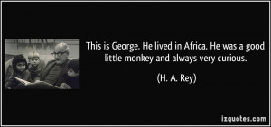 This is George. He lived in Africa. He was a good little monkey and ...