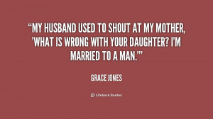 My husband used to shout at my mother, 'What is wrong with your ...