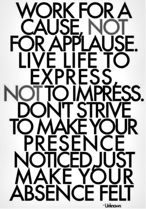 """Hard Work Quote 5: """"Work for a cause, not for applause. Live life to ..."""