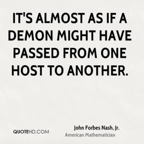 John Forbes Nash, Jr. - It's almost as if a demon might have passed ...
