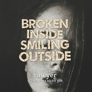 Quotes Picture: broken inside smiling outside