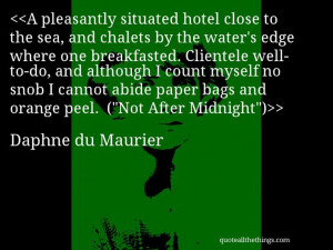 Daphne du Maurier - quote-A pleasantly situated hotel close to the sea ...
