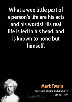 What a wee little part of a person's life are his acts and his words ...