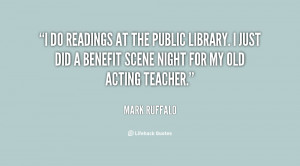 do readings at the public library. I just did a benefit scene night ...